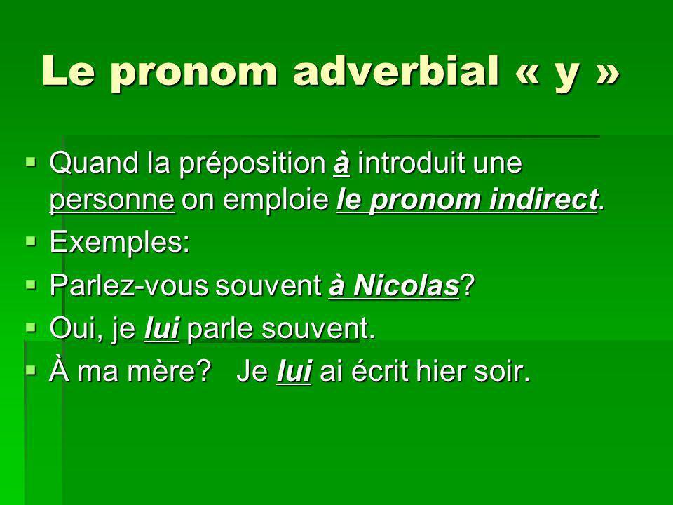 Le pronom adverbial « y » Quand la préposition à introduit une personne on emploie le pronom indirect. Quand la préposition à introduit une personne o