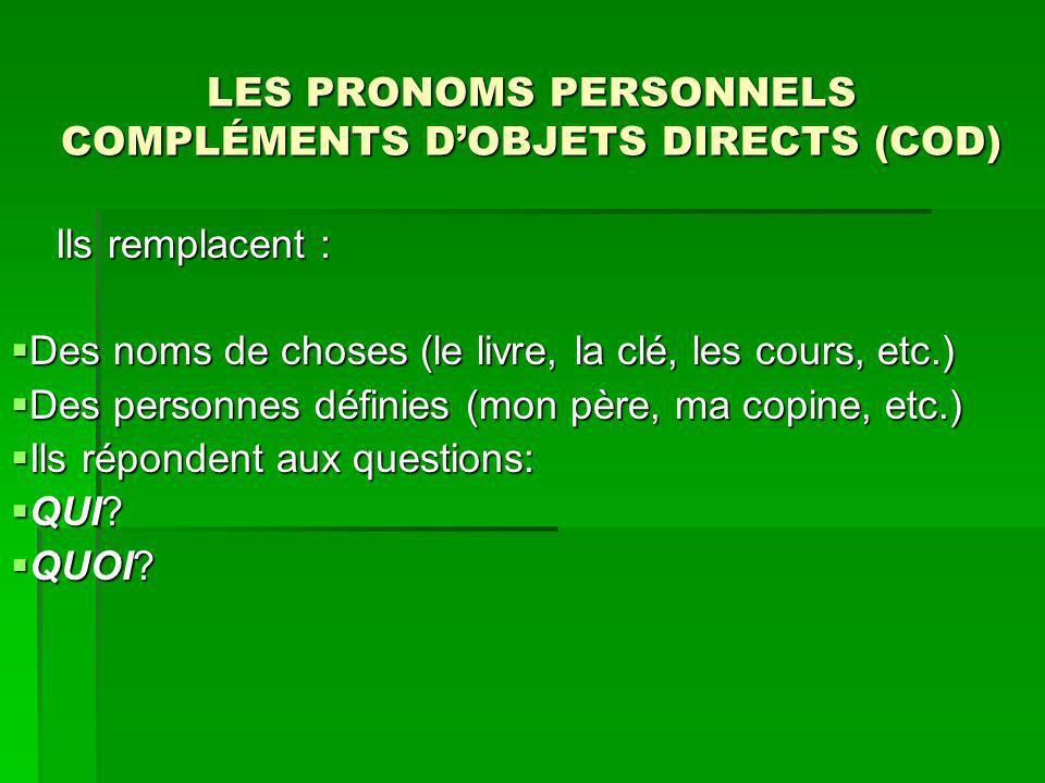 LES PRONOMS PERSONNELS COMPLÉMENTS DOBJETS DIRECTS (COD) Ils remplacent : Ils remplacent : Des noms de choses (le livre, la clé, les cours, etc.) Des