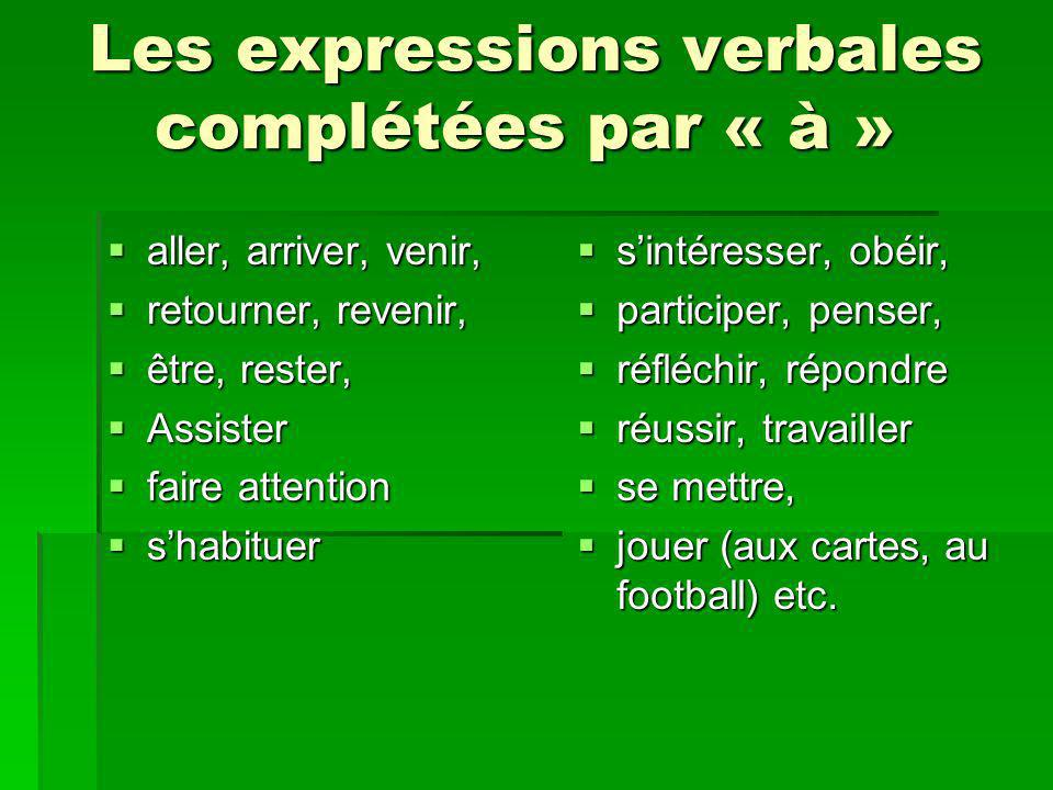 Les expressions verbales complétées par « à » Les expressions verbales complétées par « à » aller, arriver, venir, aller, arriver, venir, retourner, r