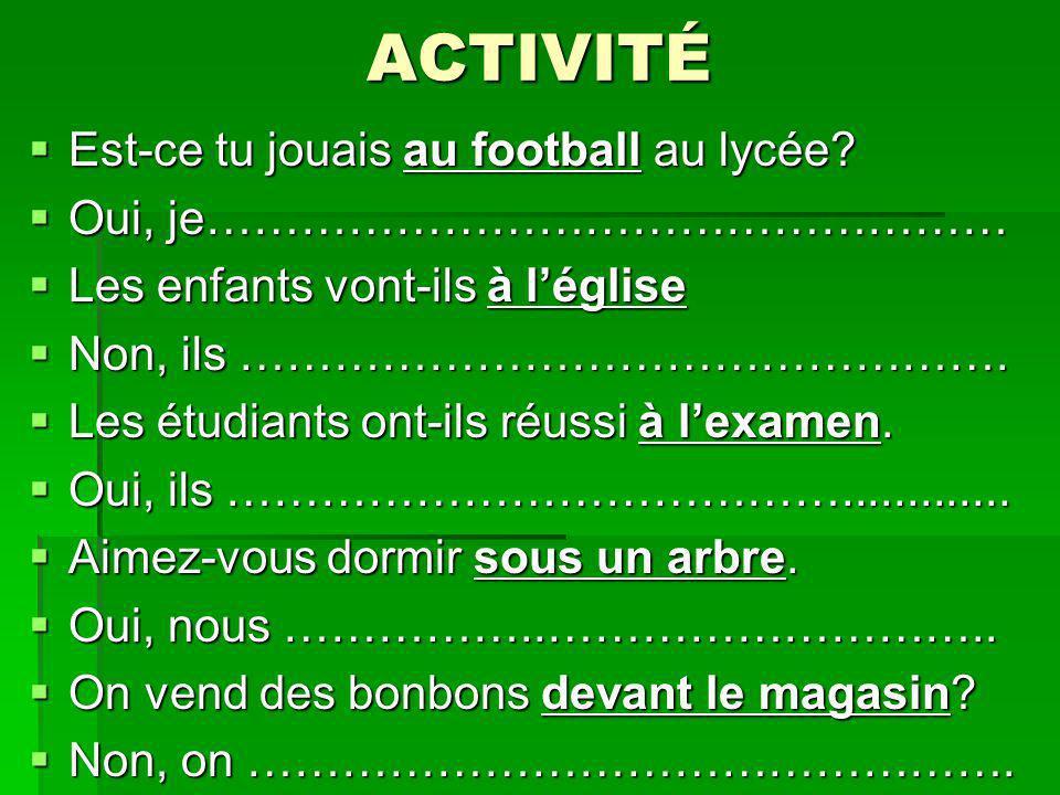 ACTIVITÉ Est-ce tu jouais au football au lycée? Est-ce tu jouais au football au lycée? Oui, je…………………………………………… Oui, je…………………………………………… Les enfants v