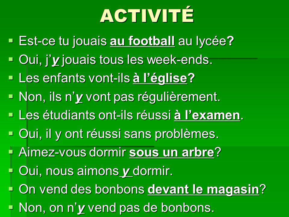 ACTIVITÉ Est-ce tu jouais au football au lycée? Est-ce tu jouais au football au lycée? Oui, jy jouais tous les week-ends. Oui, jy jouais tous les week