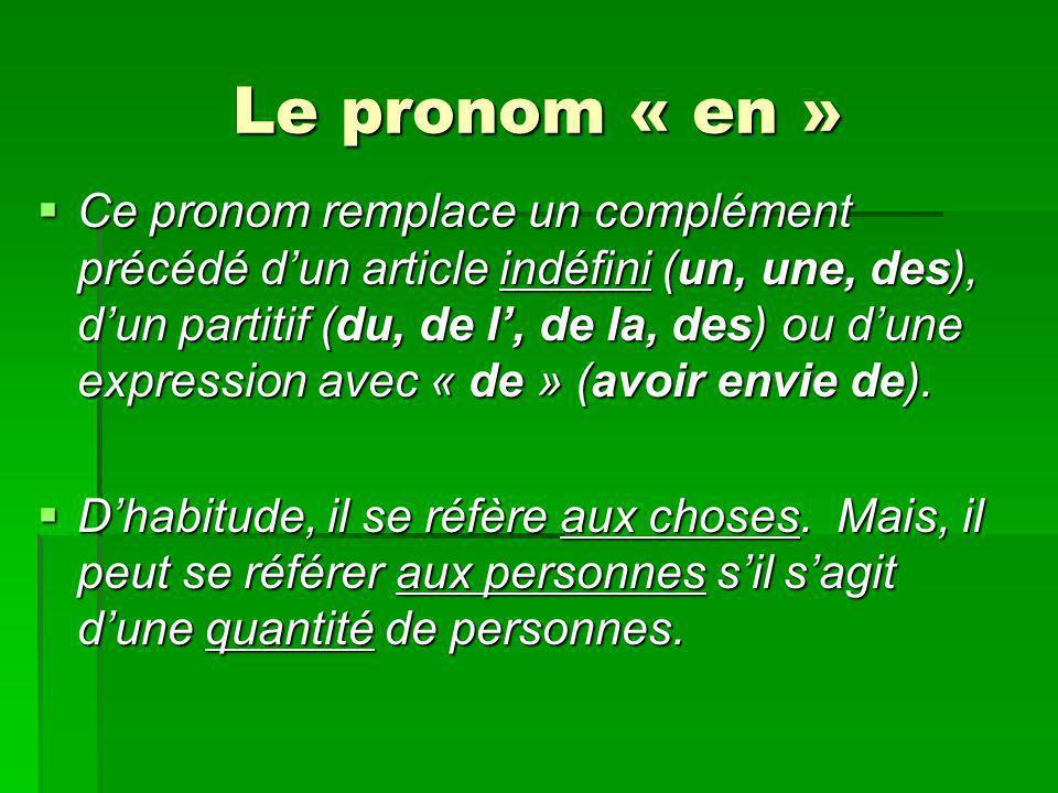 Le pronom « en » Ce pronom remplace un complément précédé dun article indéfini (un, une, des), dun partitif (du, de l, de la, des) ou dune expression