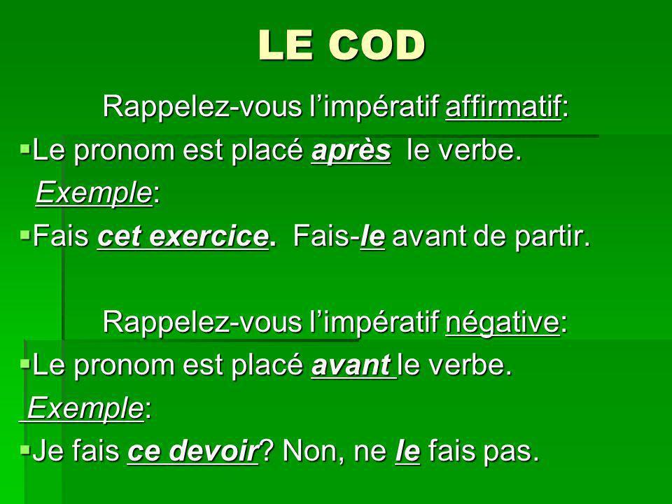 LE COD Rappelez-vous limpératif affirmatif: Rappelez-vous limpératif affirmatif: Le pronom est placé après le verbe. Le pronom est placé après le verb