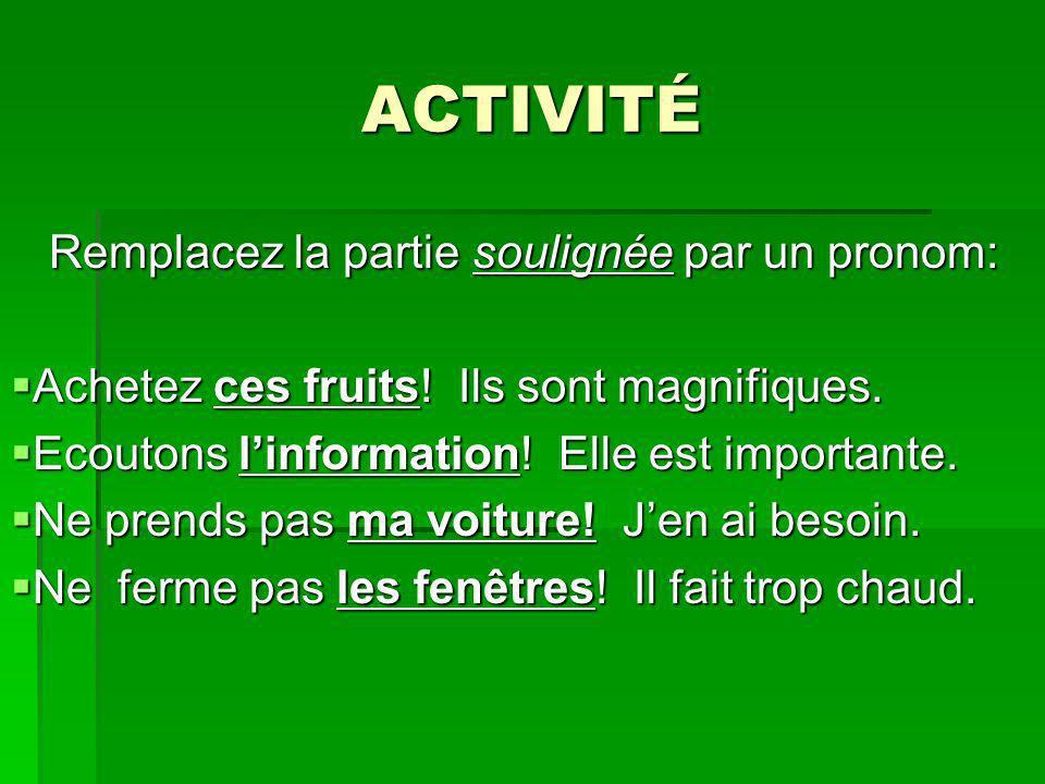ACTIVITÉ Remplacez la partie soulignée par un pronom: Remplacez la partie soulignée par un pronom: Achetez ces fruits! Ils sont magnifiques. Achetez c
