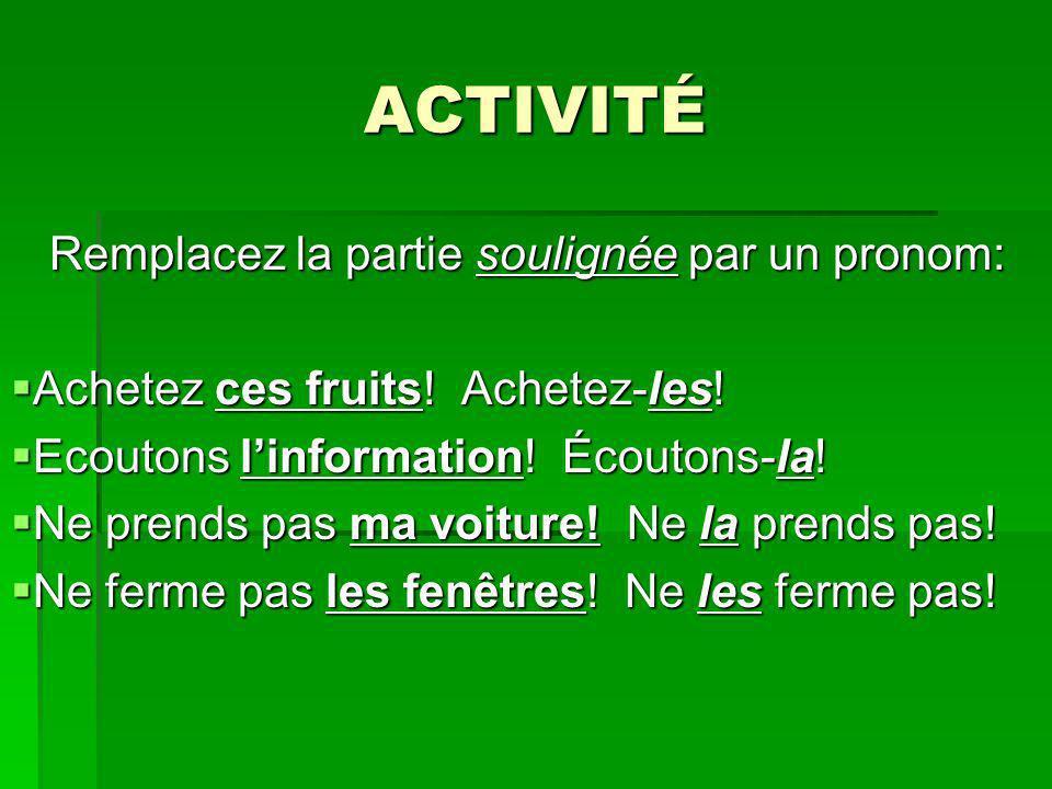 ACTIVITÉ Remplacez la partie soulignée par un pronom: Remplacez la partie soulignée par un pronom: Achetez ces fruits! Achetez-les! Achetez ces fruits