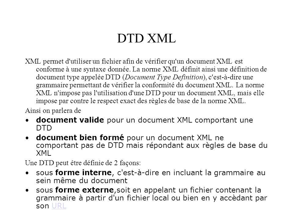 DTD XML XML permet d'utiliser un fichier afin de vérifier qu'un document XML est conforme à une syntaxe donnée. La norme XML définit ainsi une définit