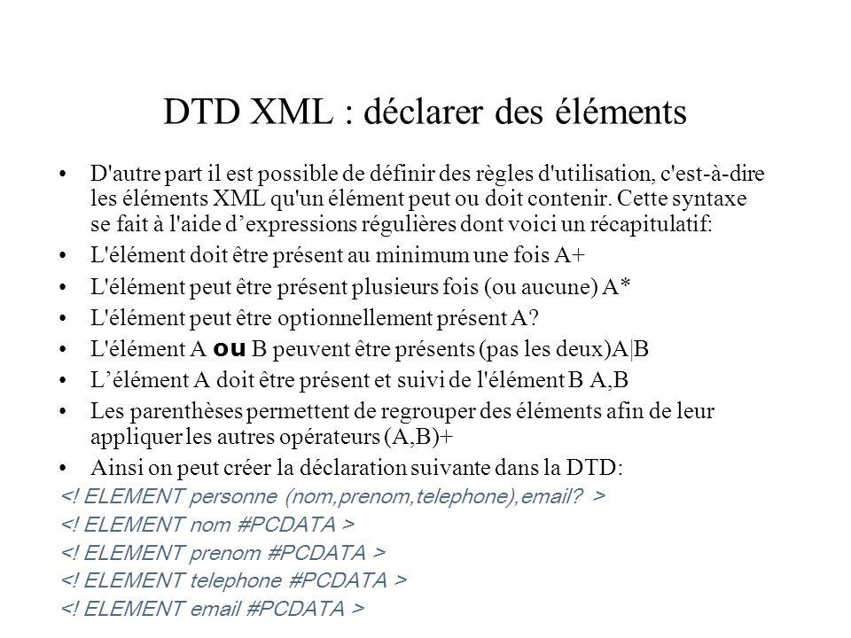 DTD XML : déclarer des éléments D'autre part il est possible de définir des règles d'utilisation, c'est-à-dire les éléments XML qu'un élément peut ou
