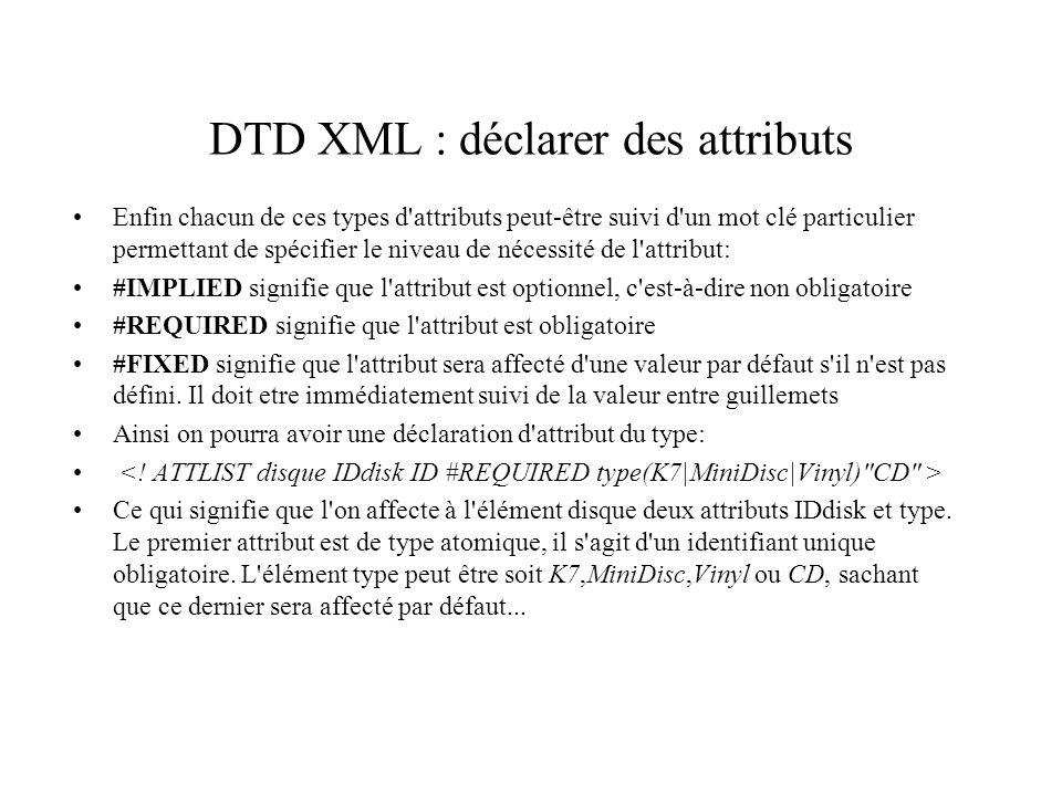 DTD XML : déclarer des attributs Enfin chacun de ces types d'attributs peut-être suivi d'un mot clé particulier permettant de spécifier le niveau de n