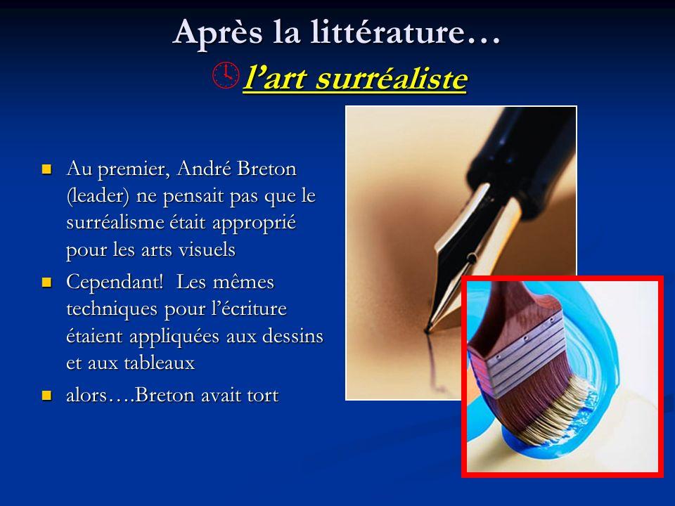 Après la littérature… lart surréaliste Au premier, André Breton (leader) ne pensait pas que le surréalisme était approprié pour les arts visuels Au pr