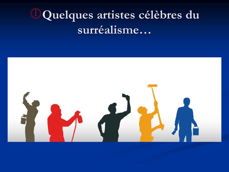 Quelques artistes célèbres du surréalisme…
