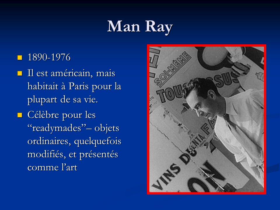 Man Ray 1890-1976 1890-1976 Il est américain, mais habitait à Paris pour la plupart de sa vie. Il est américain, mais habitait à Paris pour la plupart
