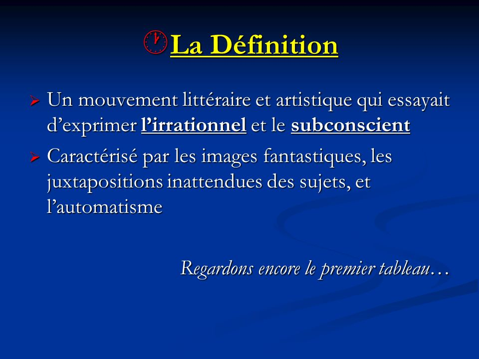 La Définition La Définition Un mouvement littéraire et artistique qui essayait dexprimer lirrationnel et le subconscient Un mouvement littéraire et ar