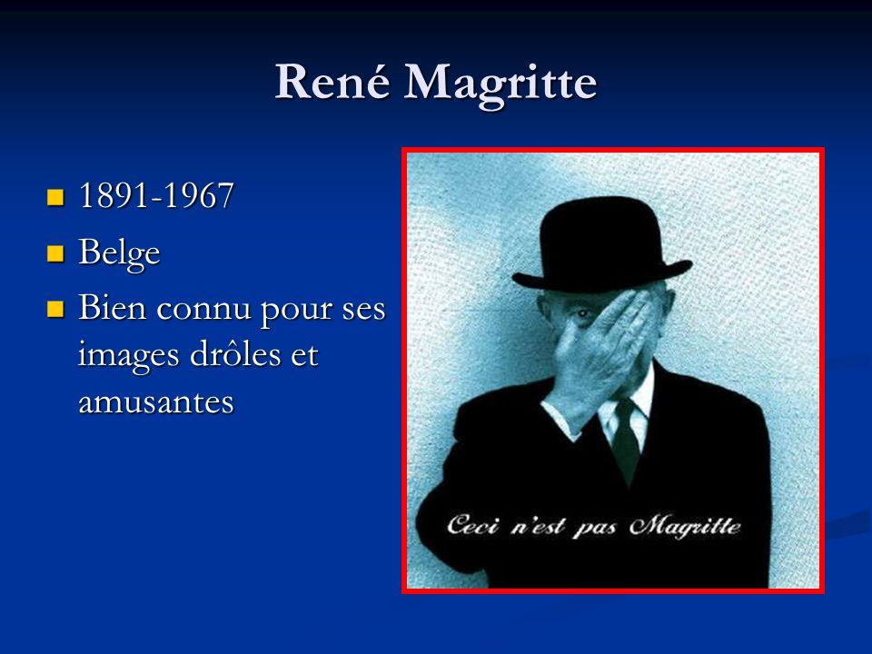 René Magritte 1891-1967 1891-1967 Belge Belge Bien connu pour ses images drôles et amusantes Bien connu pour ses images drôles et amusantes