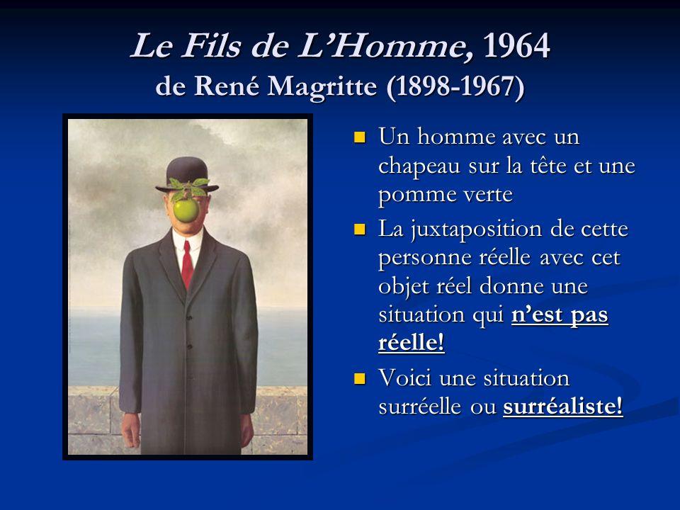 Le Fils de LHomme, 1964 de René Magritte (1898-1967) Un homme avec un chapeau sur la tête et une pomme verte La juxtaposition de cette personne réelle