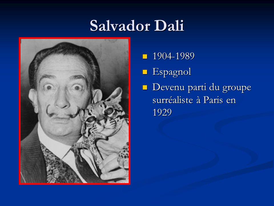 Salvador Dali 1904-1989 Espagnol Devenu parti du groupe surréaliste à Paris en 1929