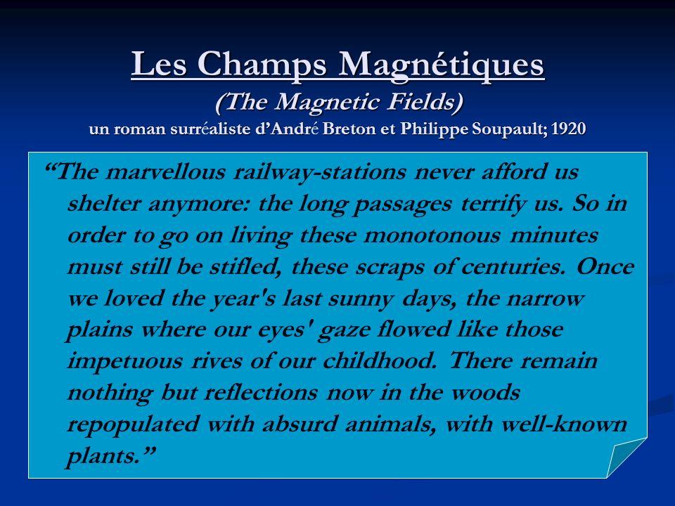Les Champs Magnétiques (The Magnetic Fields) un roman surraliste dAndr Breton et Philippe Soupault; 1920 Les Champs Magnétiques (The Magnetic Fields)