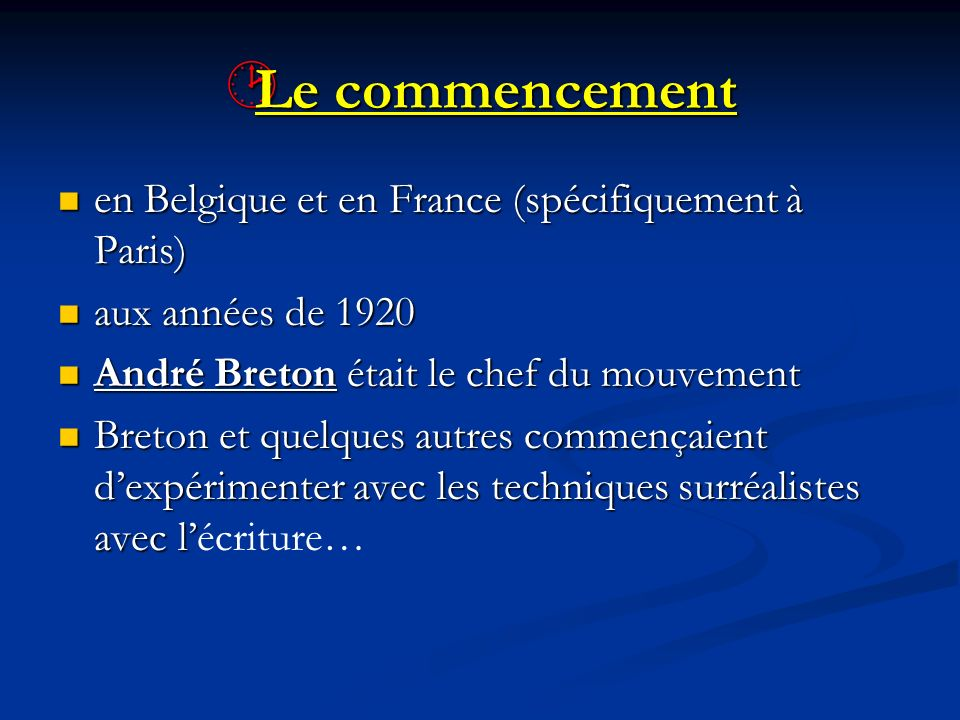 Le commencement Le commencement en Belgique et en France (spécifiquement à Paris) en Belgique et en France (spécifiquement à Paris) aux années de 1920 aux années de 1920 André Breton était le chef du mouvement André Breton était le chef du mouvement Breton et quelques autres commençaient dexpérimenter avec les techniques surréalistes avec l Breton et quelques autres commençaient dexpérimenter avec les techniques surréalistes avec lécriture…