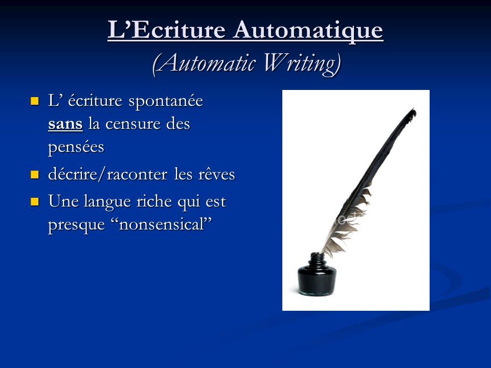 LEcriture Automatique (Automatic Writing) L écriture spontanée sans la censure des pensées L écriture spontanée sans la censure des pensées décrire/ra