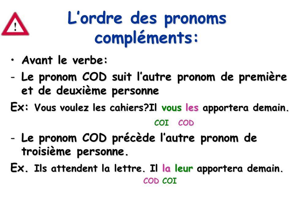 Lordre des pronoms compléments: Avant le verbe:Avant le verbe: -Le pronom COD suit lautre pronom de première et de deuxième personne Ex: Vous voulez l