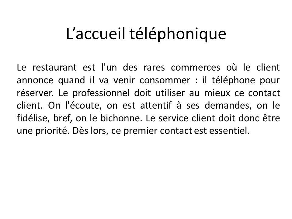Laccueil téléphonique Le restaurant est l'un des rares commerces où le client annonce quand il va venir consommer : il téléphone pour réserver. Le pro