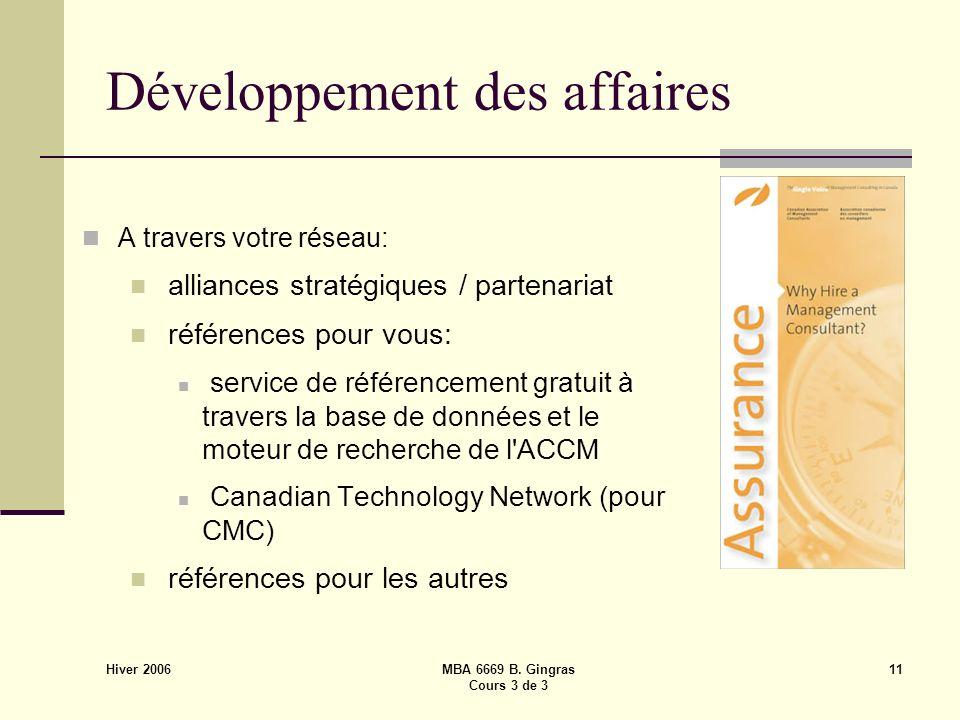 Hiver 2006 MBA 6669 B. Gingras Cours 3 de 3 11 Développement des affaires A travers votre réseau: alliances stratégiques / partenariat références pour