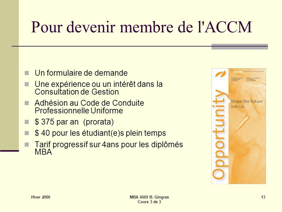 Hiver 2006 MBA 6669 B. Gingras Cours 3 de 3 13 Pour devenir membre de l'ACCM Un formulaire de demande Une expérience ou un intérêt dans la Consultatio