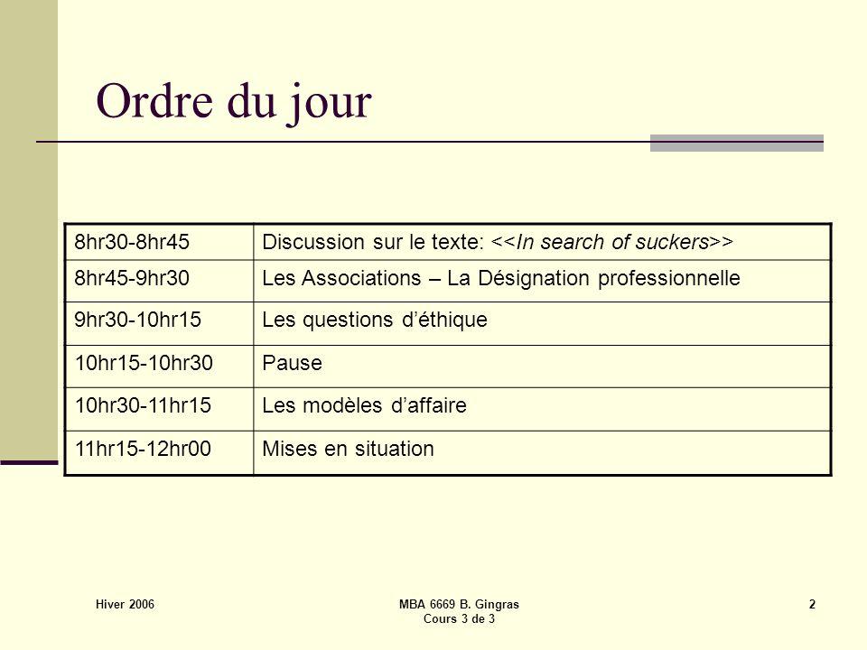 Hiver 2006 MBA 6669 B. Gingras Cours 3 de 3 2 Ordre du jour 8hr30-8hr45Discussion sur le texte: > 8hr45-9hr30Les Associations – La Désignation profess
