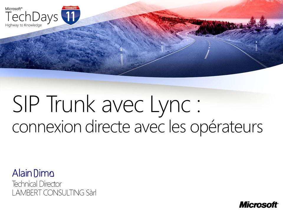 Alain Rime Technical Director LAMBERT CONSULTING Sàrl SIP Trunk avec Lync : connexion directe avec les opérateurs