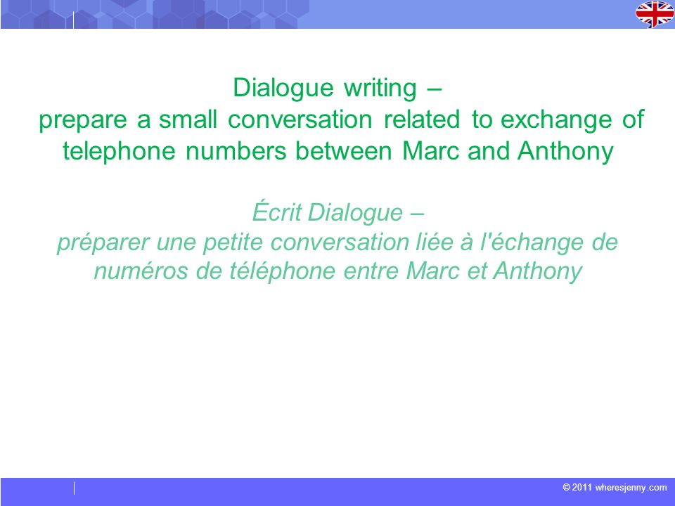 © 2011 wheresjenny.com Dialogue writing – prepare a small conversation related to exchange of telephone numbers between Marc and Anthony Écrit Dialogu