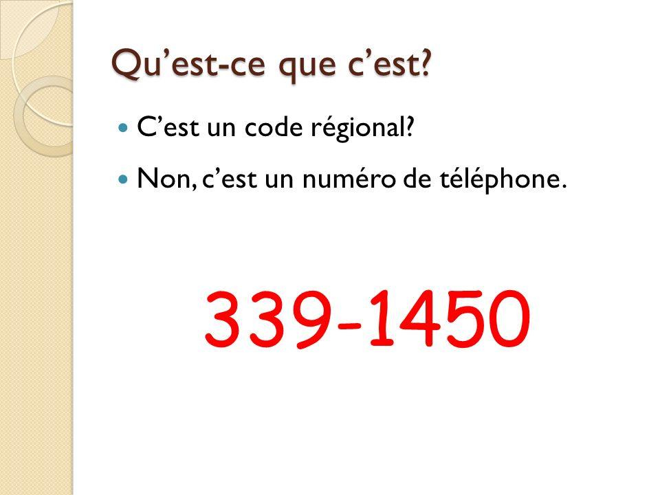 Quest-ce que cest? Cest un code régional? Non, cest un numéro de téléphone. 339-1450