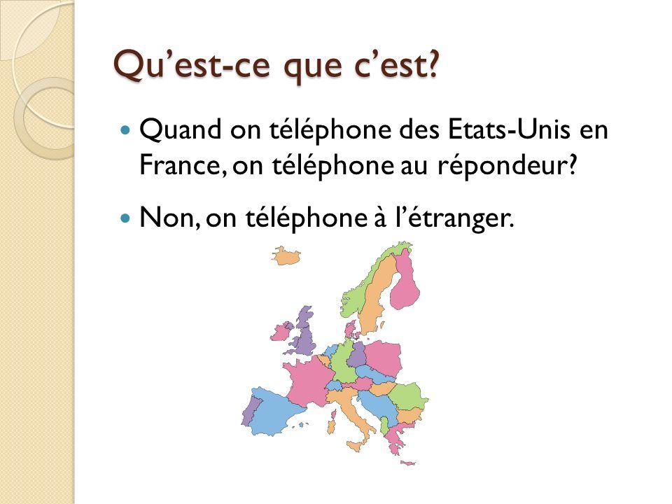 Quest-ce que cest.Quand on téléphone des Etats-Unis en France, on téléphone au répondeur.