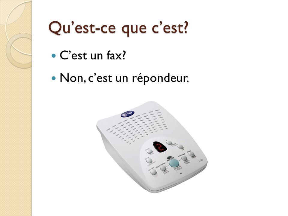 Quest-ce que cest? Cest un fax? Non, cest un répondeur.