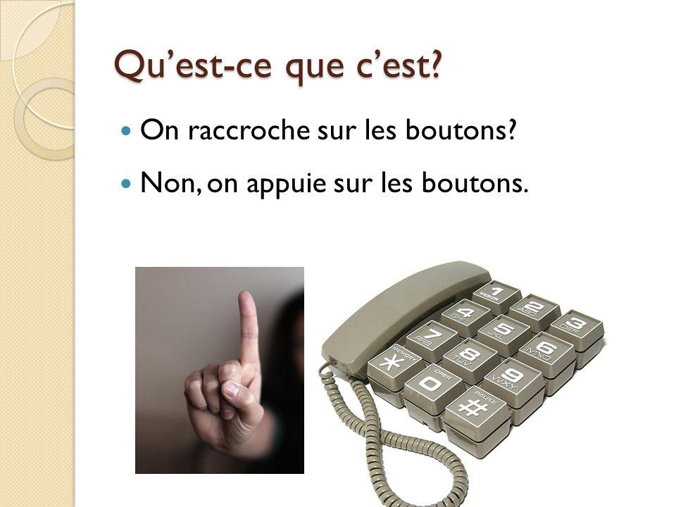 Quest-ce que cest? Cest un bouton? Non, cest une téléphoniste.