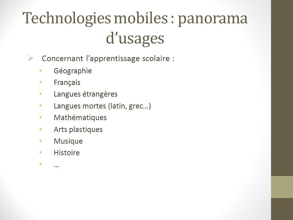 Technologies mobiles : panorama dusages Concernant lapprentissage scolaire : Géographie Français Langues étrangères Langues mortes (latin, grec…) Math