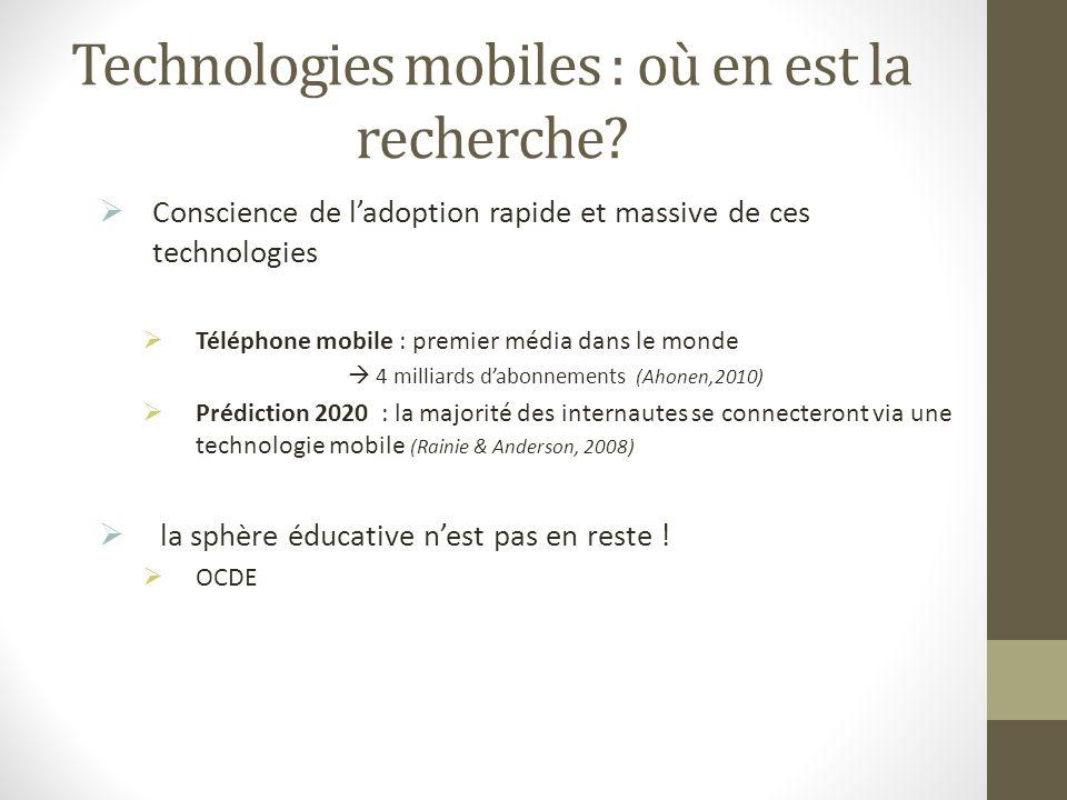 Technologies mobiles : où en est la recherche? Conscience de ladoption rapide et massive de ces technologies Téléphone mobile : premier média dans le
