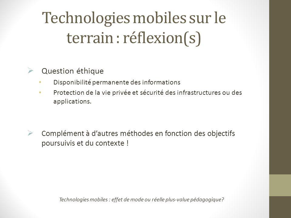Technologies mobiles sur le terrain : réflexion(s) Question éthique Disponibilité permanente des informations Protection de la vie privée et sécurité