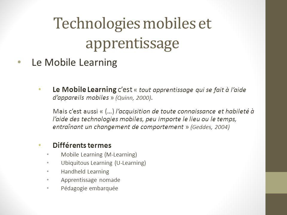 Technologies mobiles et apprentissage Le Mobile Learning Le Mobile Learning cest « tout apprentissage qui se fait à laide dappareils mobiles » (Quinn,