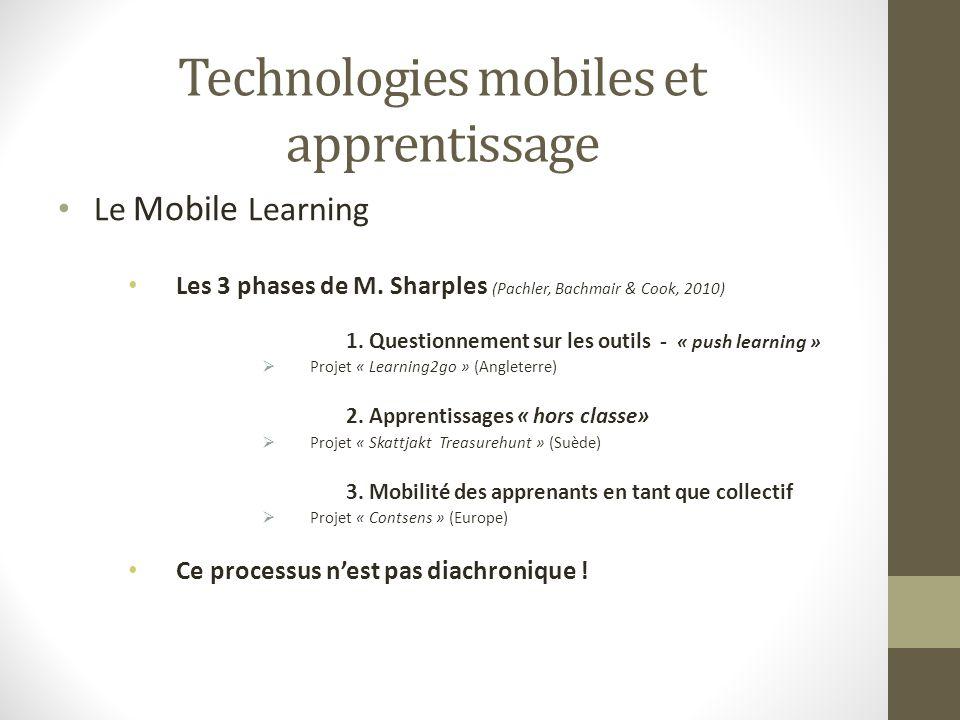 Technologies mobiles et apprentissage Le Mobile Learning Les 3 phases de M. Sharples (Pachler, Bachmair & Cook, 2010) 1. Questionnement sur les outils