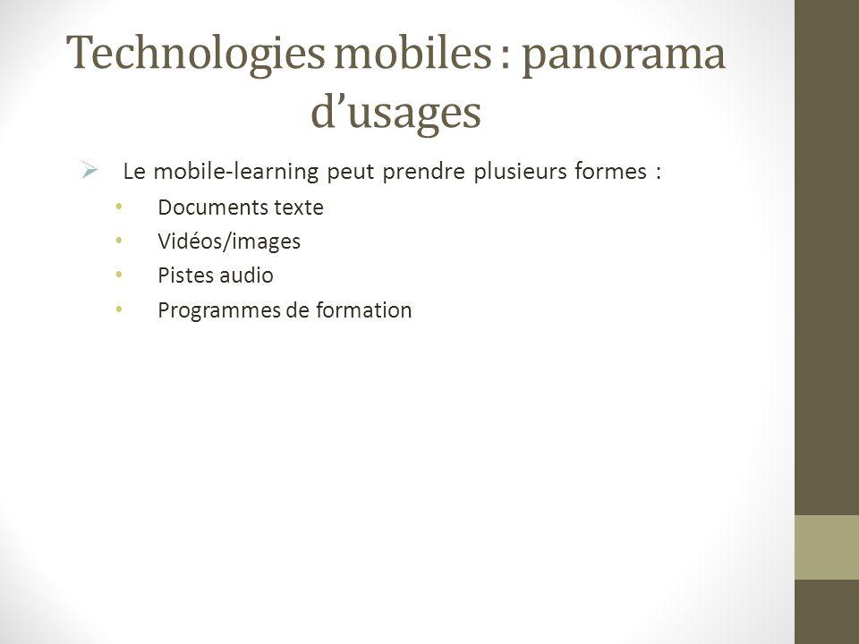 Technologies mobiles : panorama dusages Le mobile-learning peut prendre plusieurs formes : Documents texte Vidéos/images Pistes audio Programmes de fo