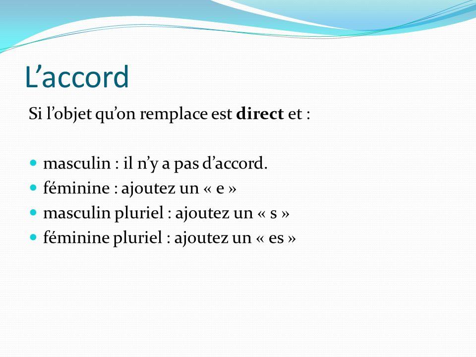 Laccord Si lobjet quon remplace est direct et : masculin : il ny a pas daccord. féminine : ajoutez un « e » masculin pluriel : ajoutez un « s » fémini