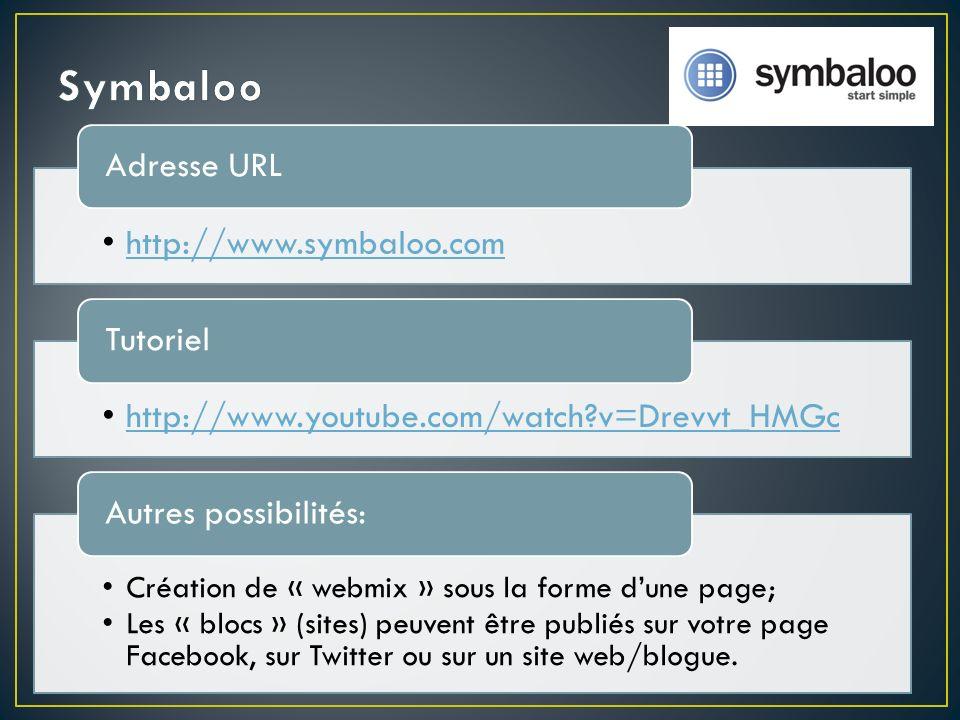 http://www.symbaloo.com Adresse URL http://www.youtube.com/watch v=Drevvt_HMGc Tutoriel Création de « webmix » sous la forme dune page; Les « blocs » (sites) peuvent être publiés sur votre page Facebook, sur Twitter ou sur un site web/blogue.