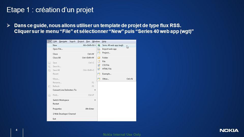 Nokia Internal Use Only Etape 1 : création dun projet 4 Dans ce guide, nous allons utiliser un template de projet de type flux RSS.