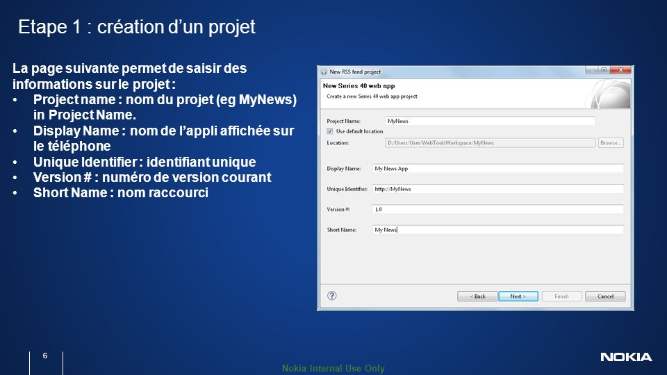 Nokia Internal Use Only Etape 1 : création dun projet 6 La page suivante permet de saisir des informations sur le projet : Project name : nom du projet (eg MyNews) in Project Name.