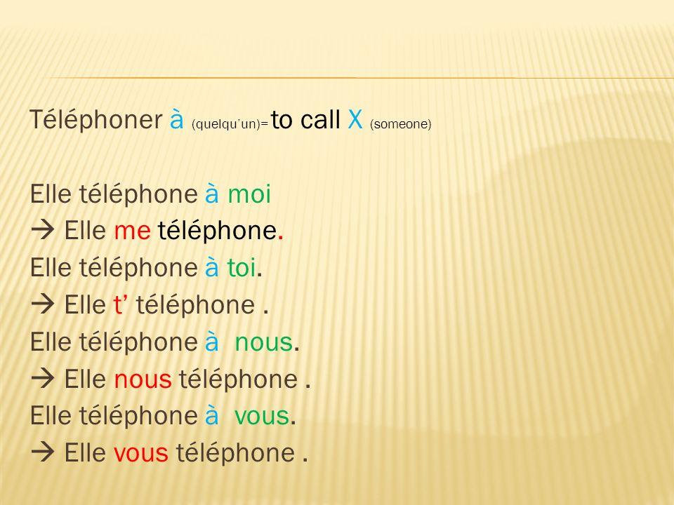 Téléphoner à (quelquun)= to call X (someone) Elle téléphone à moi Elle me téléphone. Elle téléphone à toi. Elle t téléphone. Elle téléphone à nous. El