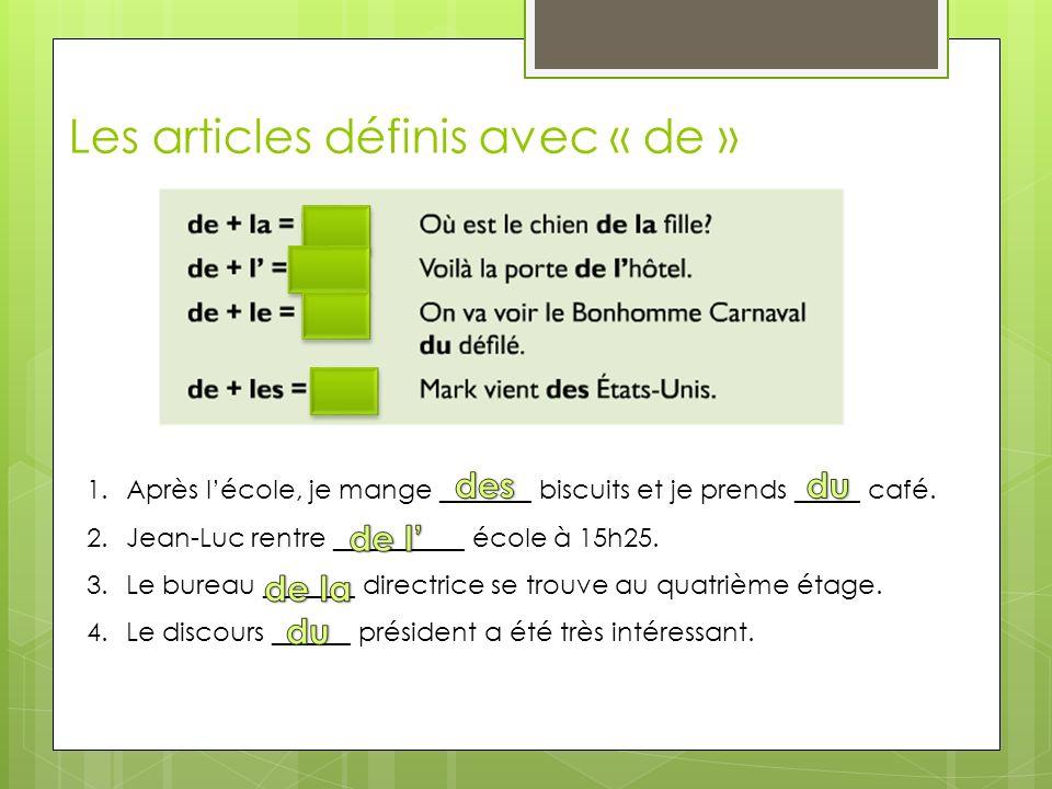 Les articles définis avec « de » 1.Après lécole, je mange _______ biscuits et je prends _____ café.