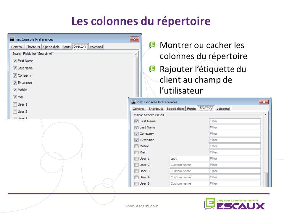www.escaux.com Les colonnes du répertoire Montrer ou cacher les colonnes du répertoire Rajouter létiquette du client au champ de lutilisateur