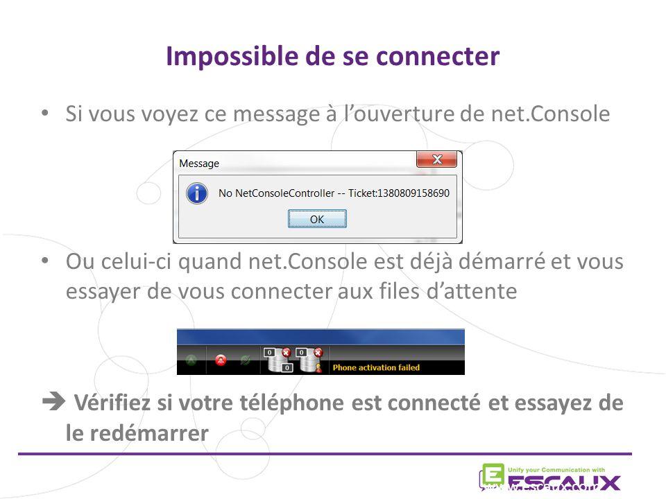 Impossible de se connecter www.escaux.com Si vous voyez ce message à louverture de net.Console Ou celui-ci quand net.Console est déjà démarré et vous essayer de vous connecter aux files dattente Vérifiez si votre téléphone est connecté et essayez de le redémarrer