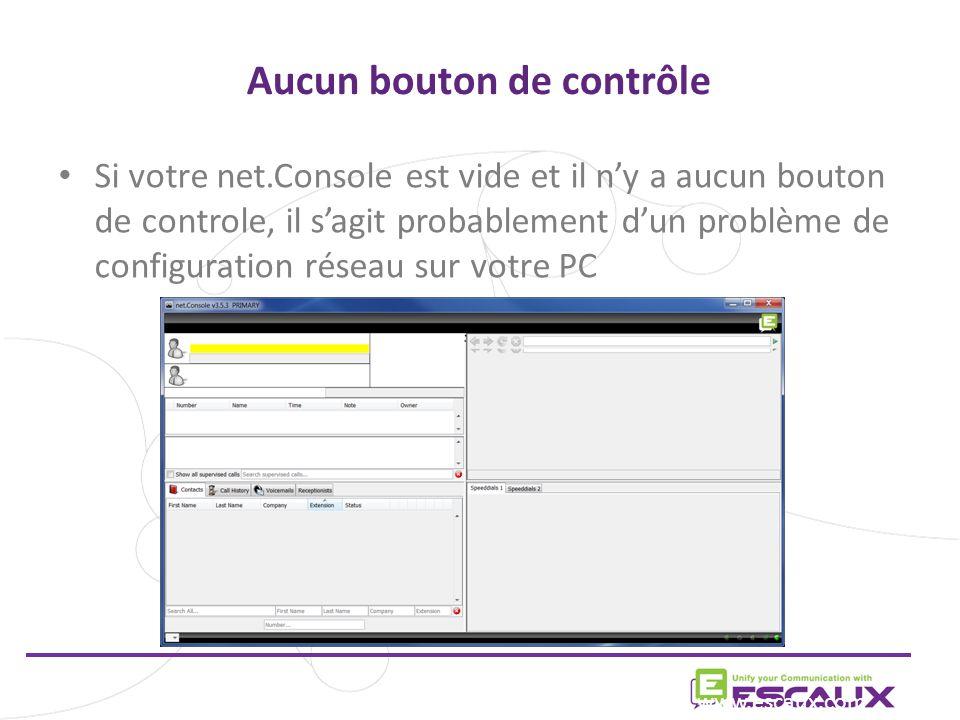 Aucun bouton de contrôle www.escaux.com Si votre net.Console est vide et il ny a aucun bouton de controle, il sagit probablement dun problème de configuration réseau sur votre PC
