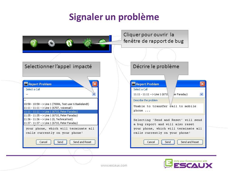 www.escaux.com Signaler un problème Cliquer pour ouvrir la fenêtre de rapport de bug Selectionner lappel impactéDécrire le problème