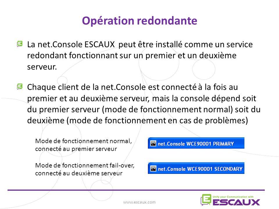 www.escaux.com Opération redondante La net.Console ESCAUX peut être installé comme un service redondant fonctionnant sur un premier et un deuxième serveur.